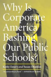 Why Is Corporate America Bashing Our Public Schools? cover
