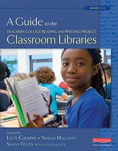 A Guide to the Teachers College Reading and Writing Project Classroom Libraries