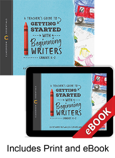Learn more aboutA Teacher's Guide to Getting Started with Beginning Writers (Print eBook Bundle)