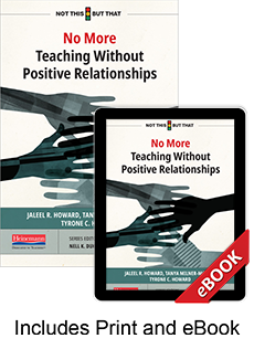 Learn more aboutNo More Teaching Without Positive Relationships (Print eBook Bundle)