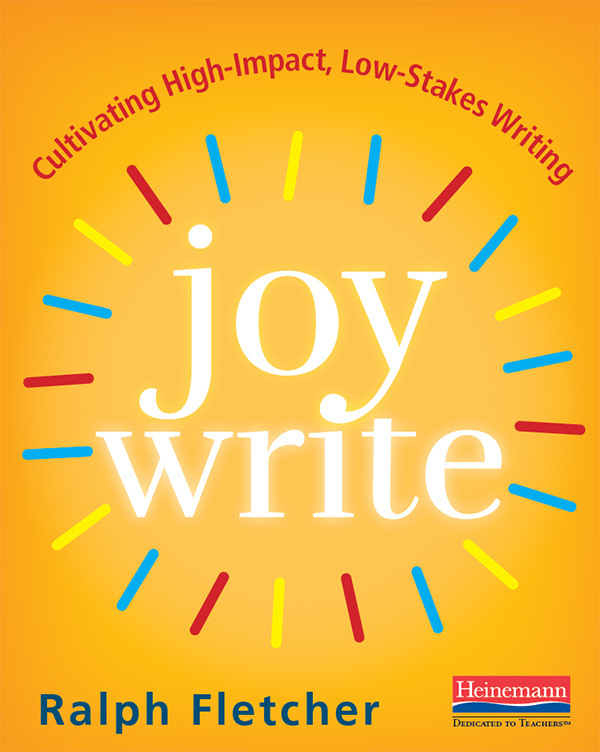 Joy write by ralph fletcher cultivating high impact low stakes writing have a look download a sample fandeluxe Image collections