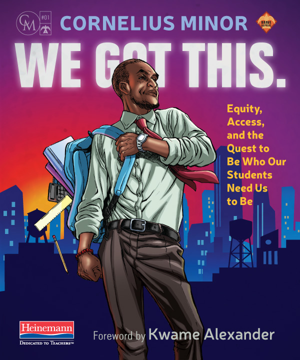 We Got This. by Cornelius Minor. Equity, Access, and the Quest to